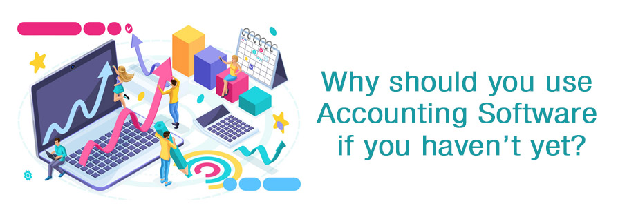Why should you use Accounting Software if you haven't yet?