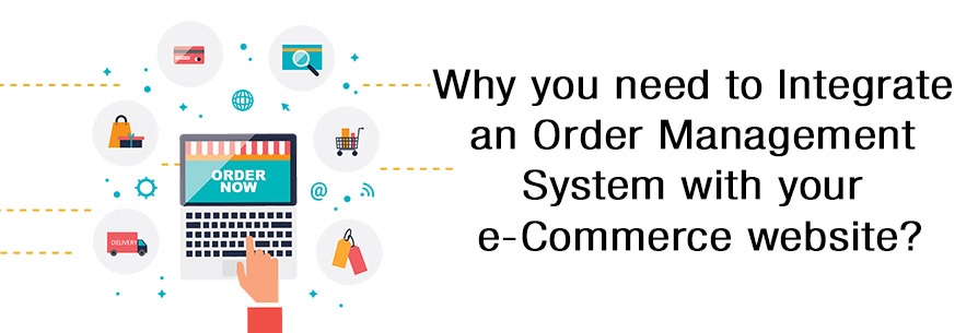 Why you need to integrate an order management system with your e-Commerce website?