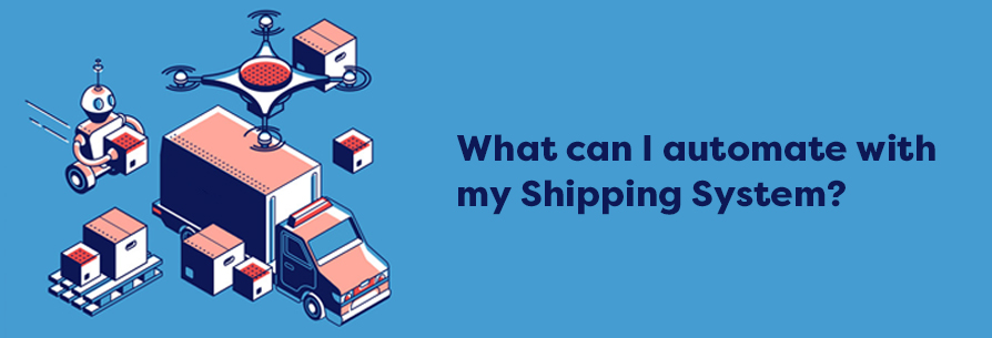 What can I automate with my Shipping System?