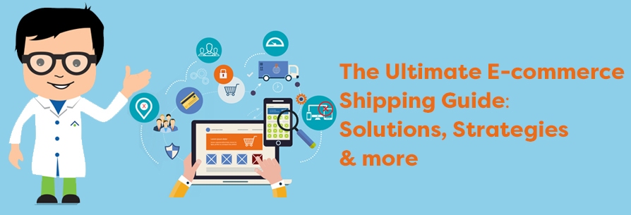 The ultimate e-commerce Shipping Guide: Solutions, Strategies and more