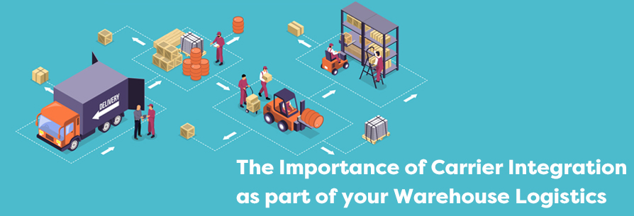 The Importance of Carrier Integration as part of your Warehouse Logistics