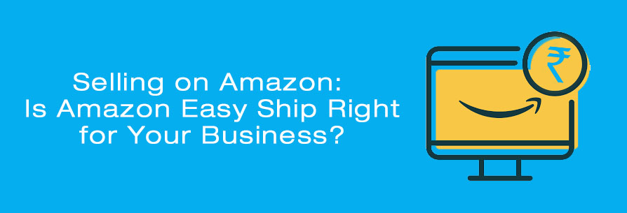 Selling On Amazon: Is Amazon Easy Ship Right For Your Business?