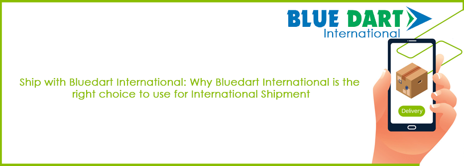 Ship with Bluedart International: Why Bluedart International is the right choice to use for International Shipment
