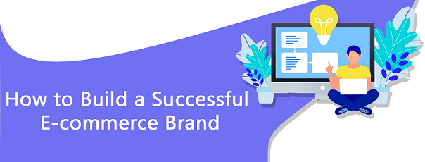 Make your e-commerce brand highly successful with these strategies
