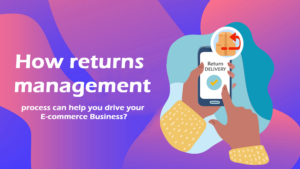 How returns management process can help you drive your E-commerce Business?