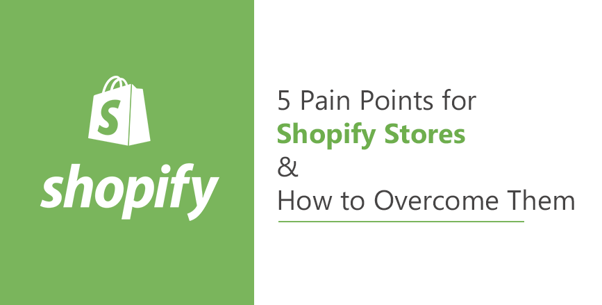 5 Pain Points for Shopify Stores and How to Overcome Them