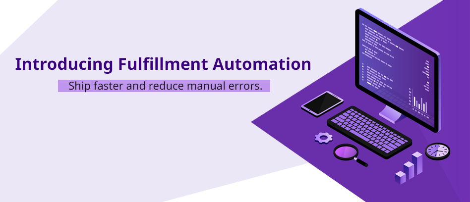Introducing Fulfillment Automation: Ship faster and reduce manual errors.