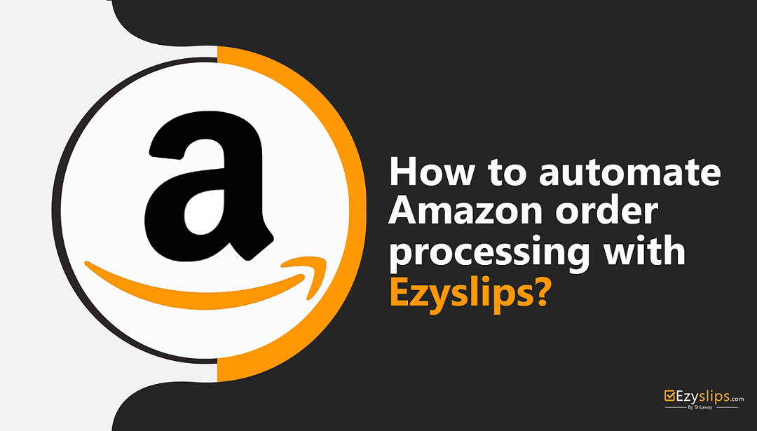 How to automate Amazon order processing with Ezyslips?