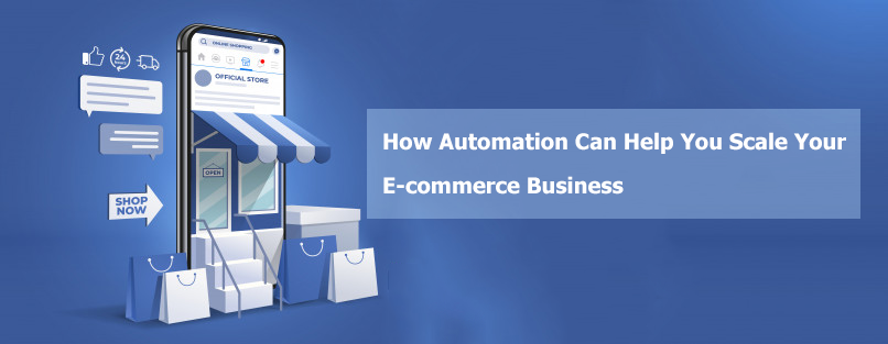 How Automation Can Help You Scale Your E-commerce Business.