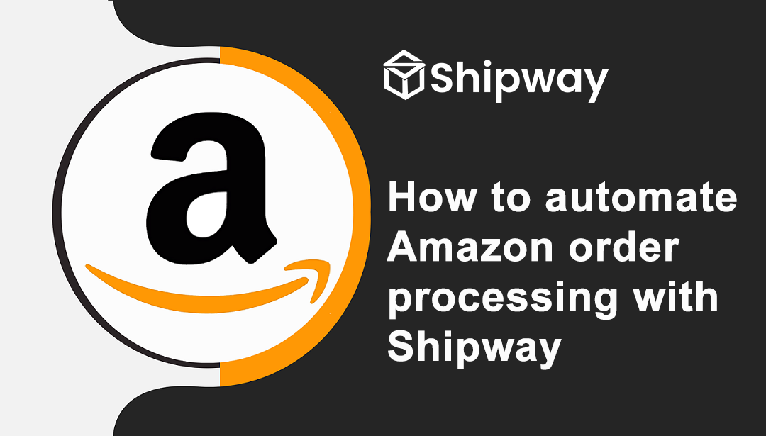 How to automate Amazon order processing with Shipway ?