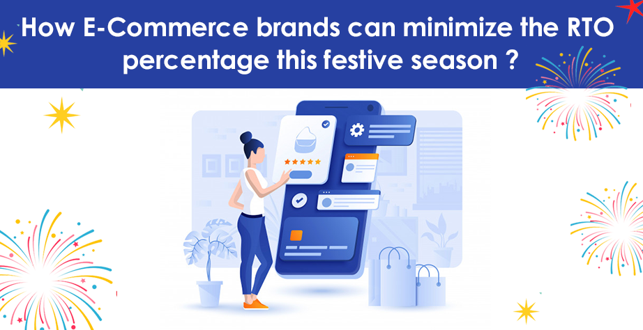 How E-Commerce brands can minimize the RTO percentage this festive season?