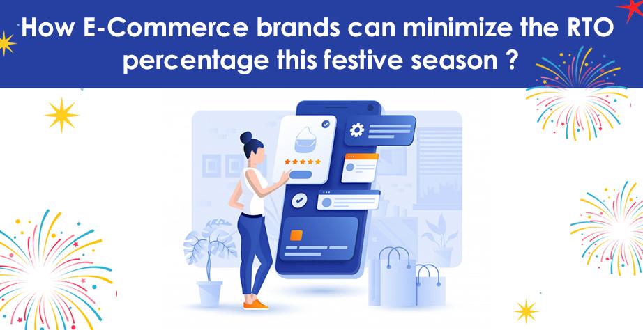 How E-Commerce brands can minimize the RTO percentage this festive season?