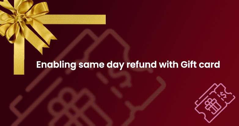 Enabling same day refund with Gift card