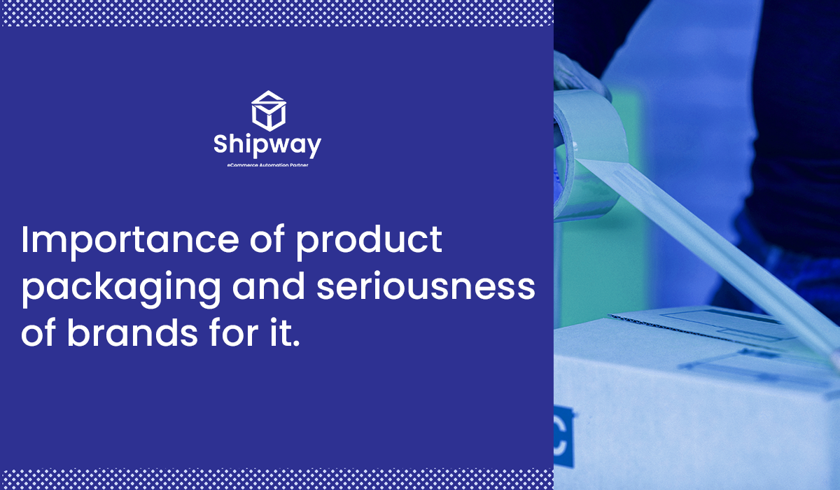 Importance of product packaging and seriousness of brands for it.