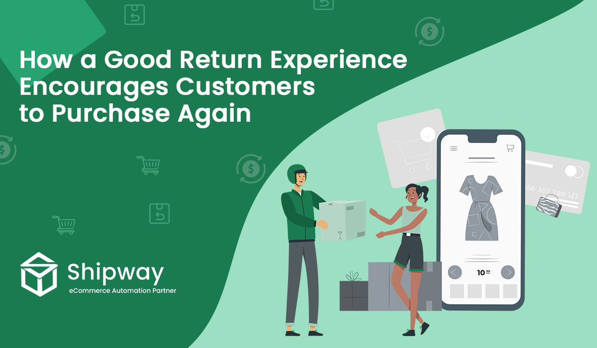 How a Good Return Experience Encourages Customers to Purchase Again