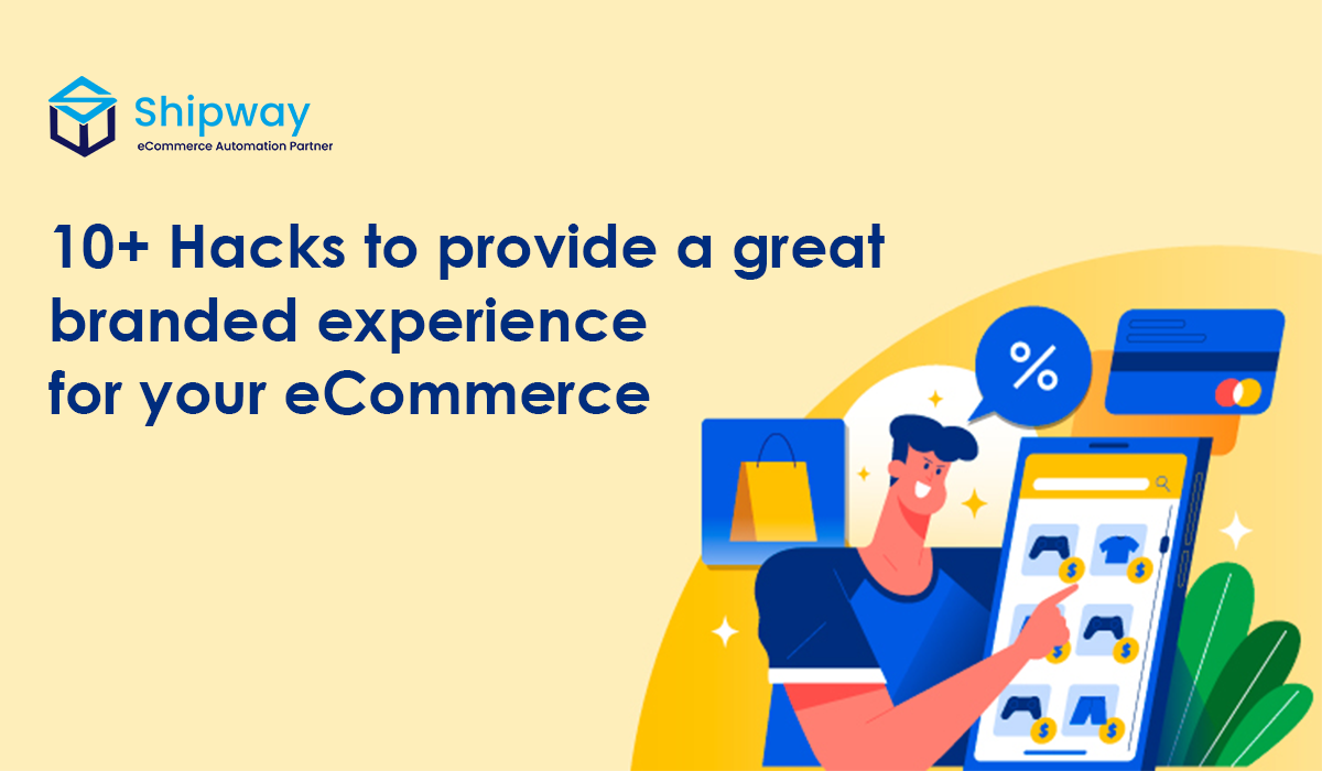 10+ hacks to provide a great branded experience for your eCommerce