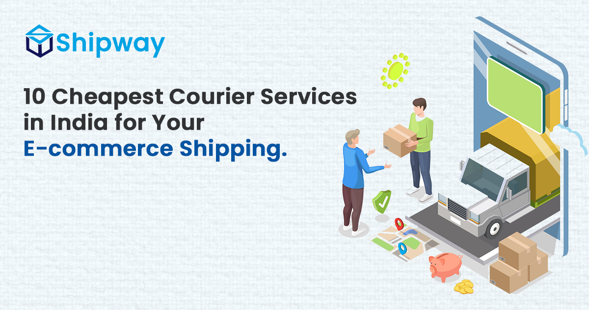 10 Cheapest Courier Services in India for Your E-commerce Shipping.
