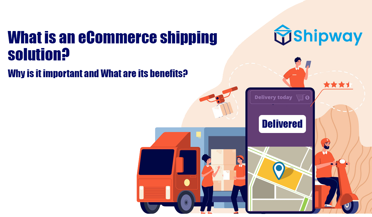What is an eCommerce shipping solution? Why is it important and What are its benefits?